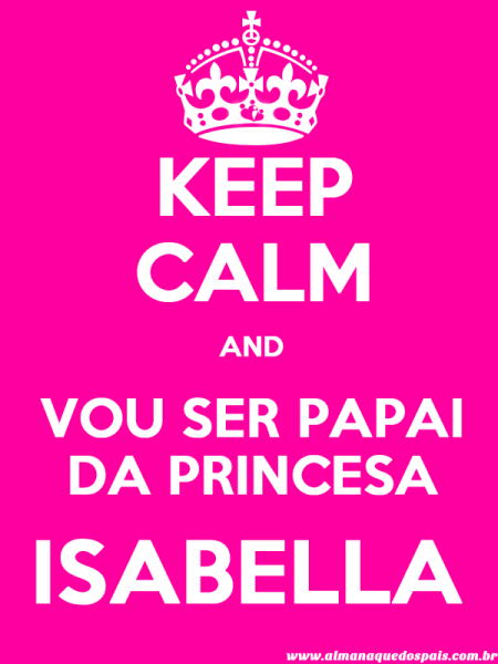 keep-calm-vou-ser-papai-da-princesa-isabella