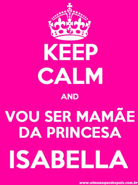 keep-calm-vou-ser-mamae-da-princesa-isabella