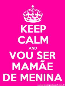 keep-calm-vou-ser-mamae-de-menina