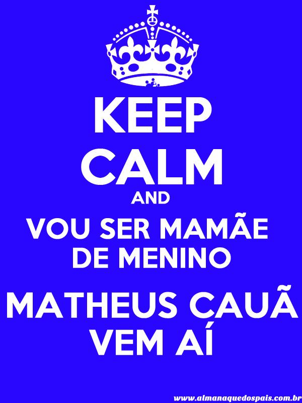 keep-calm-vou-ser-mamae-de-menino-Matheus-Caua
