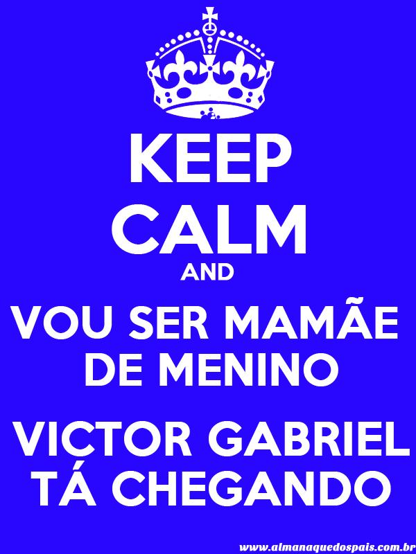 keep-calm-vou-ser-mamae-de-menino-VICTOR-GABRIEL