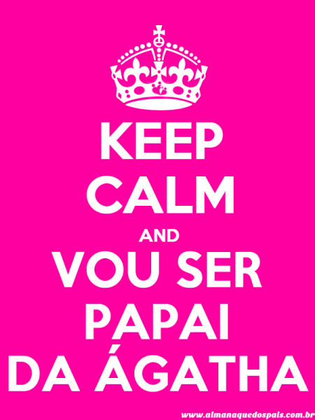 keep-calm-vou-ser-papai-da-agatha