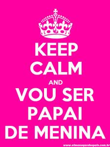 keep-calm-vou-ser-papai-de-menina
