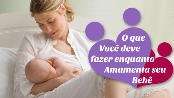 o-que-voce-deve-fazer-enquanto-amamenta-seu-bebe