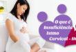 O que é Insuficiência Istmo Cervical (IIC) – em vídeo