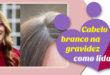 Como lidar com cabelos brancos na gravidez – em vídeo